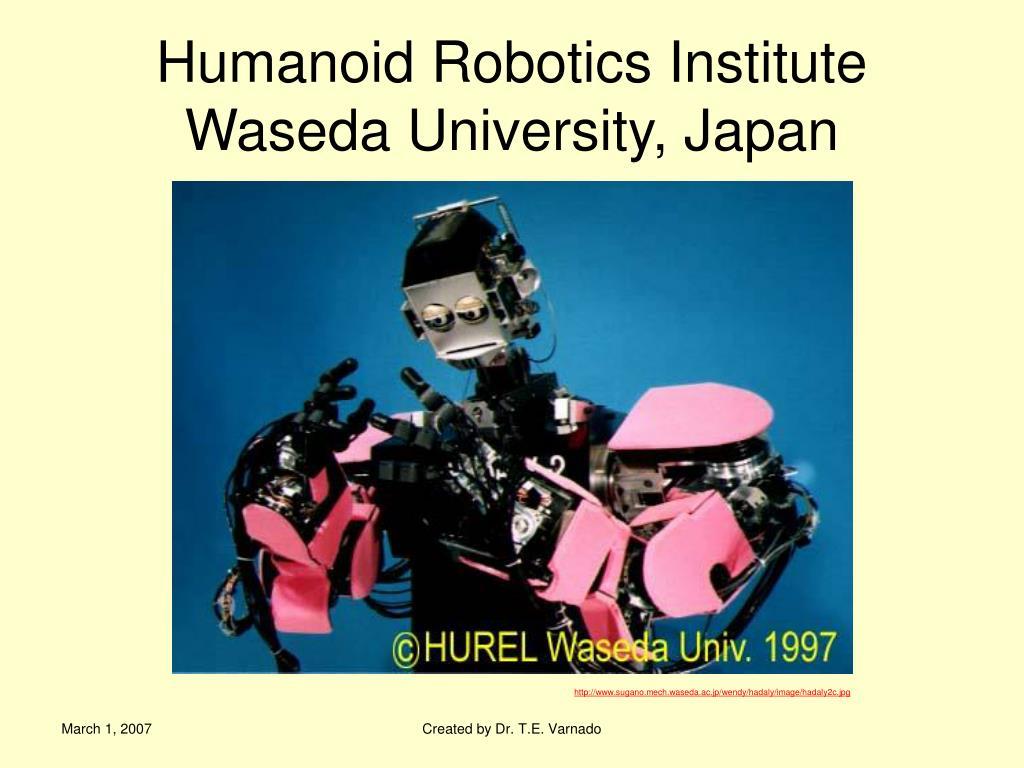 Humanoid Robotics Institute Waseda University, Japan
