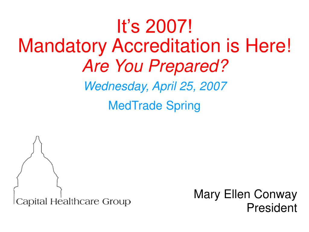 it s 2007 mandatory accreditation is here are you prepared wednesday april 25 2007 medtrade spring l.