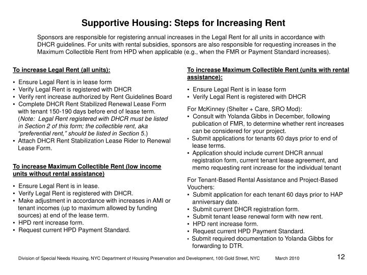 Sponsors are responsible for registering annual increases in the Legal Rent for all units in accordance with DHCR guidelines. For units with rental subsidies, sponsors are also responsible for requesting increases in the Maximum Collectible Rent from HPD when applicable (e.g., when the FMR or Payment Standard increases).