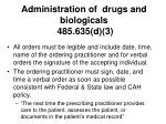administration of drugs and biologicals 485 635 d 3