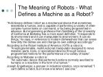 the meaning of robots what defines a machine as a robot