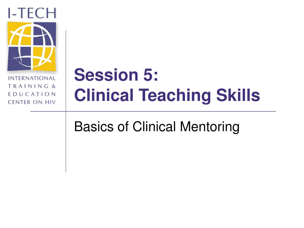 session 5 clinical teaching skills l.