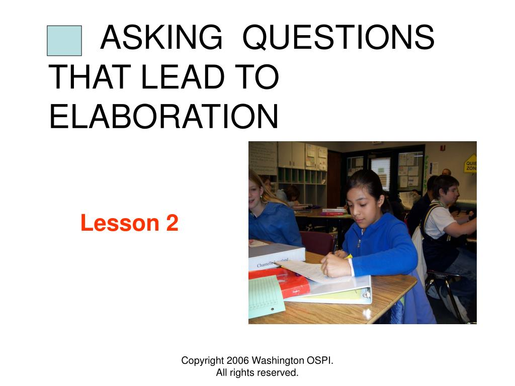 ASKING  QUESTIONS THAT LEAD TO ELABORATION