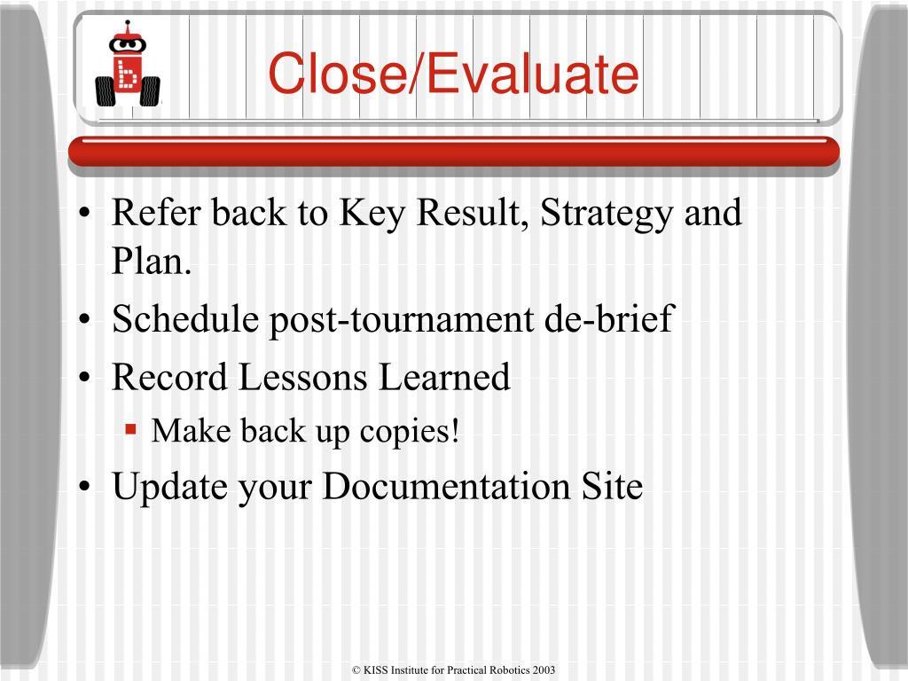 Close/Evaluate