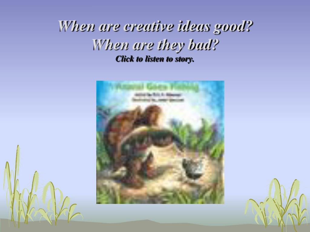 when are creative ideas good when are they bad click to listen to story l.