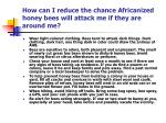 how can i reduce the chance africanized honey bees will attack me if they are around me