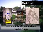 he made it to china and met kublai khan