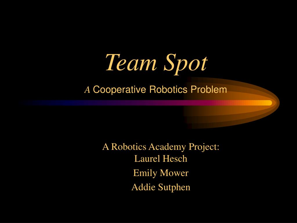 team spot a cooperative robotics problem l.