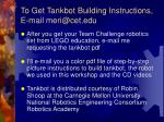 to get tankbot building instructions e mail meri@cet edu