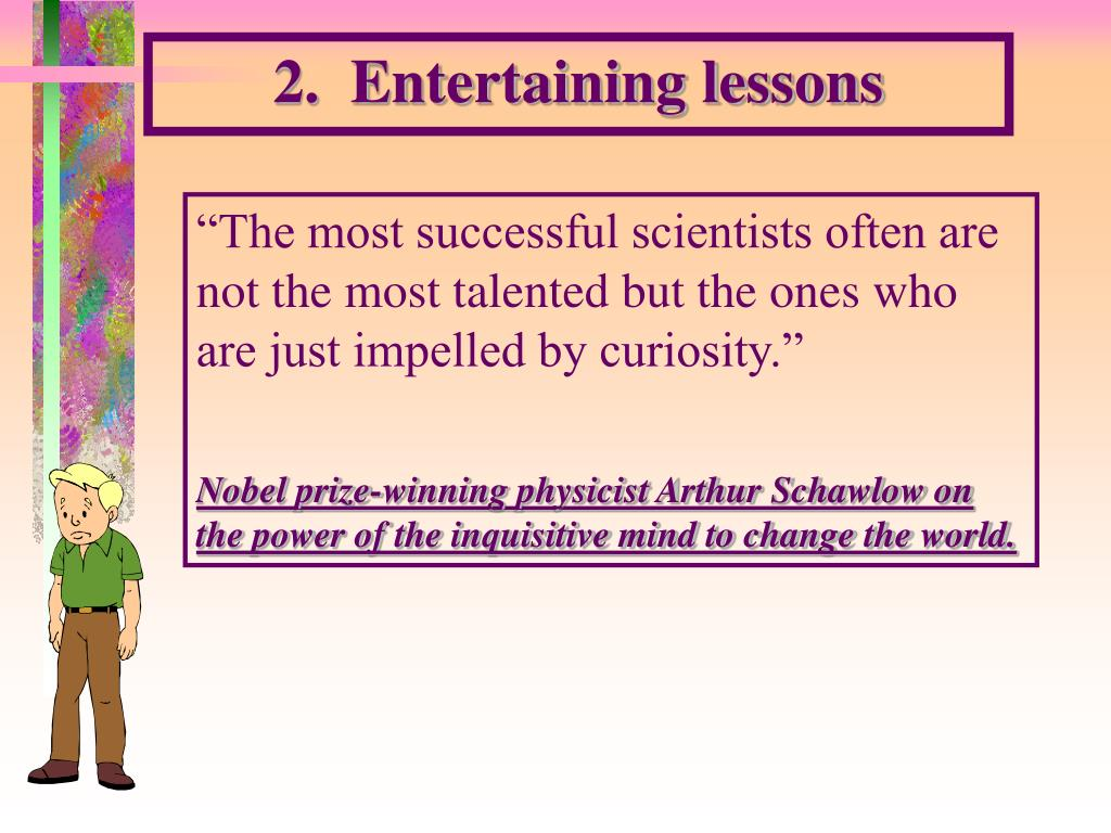 2.  Entertaining lessons