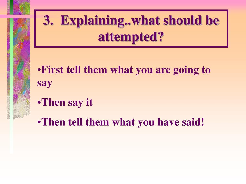 3.  Explaining..what should be attempted?