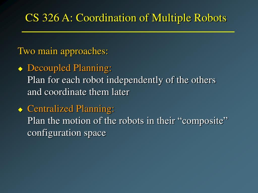 cs 326 a coordination of multiple robots l.
