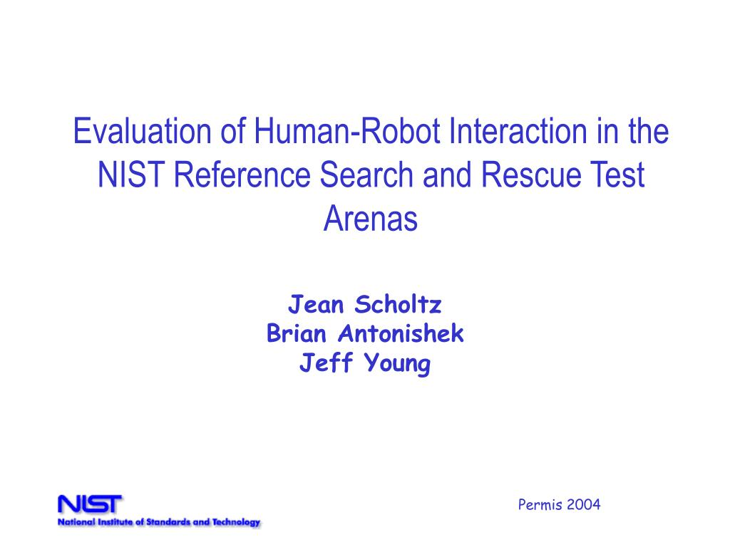 evaluation of human robot interaction in the nist reference search and rescue test arenas l.
