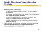 quality timeliness tradeoffs during overload