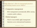 study question 5 how do management practices and learning transfer across cultures