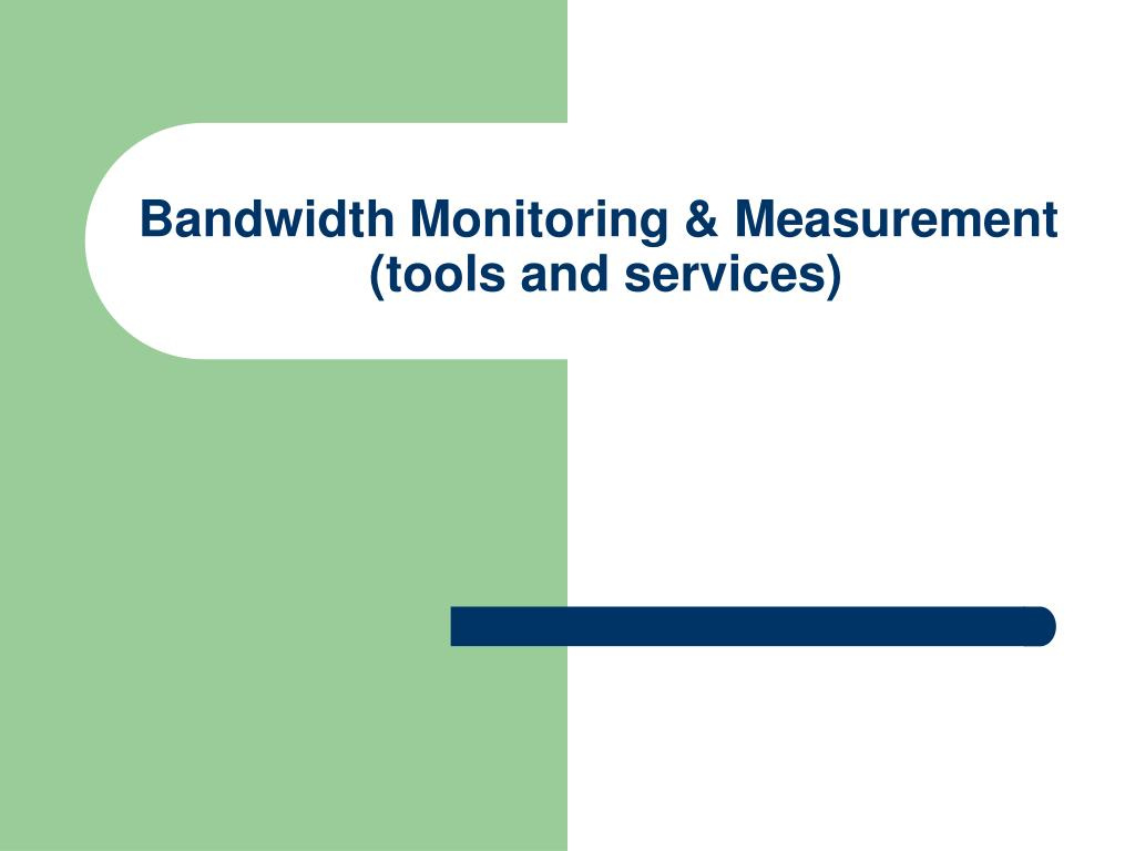 bandwidth monitoring measurement tools and services l.