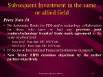 subsequent investment in the same or allied field