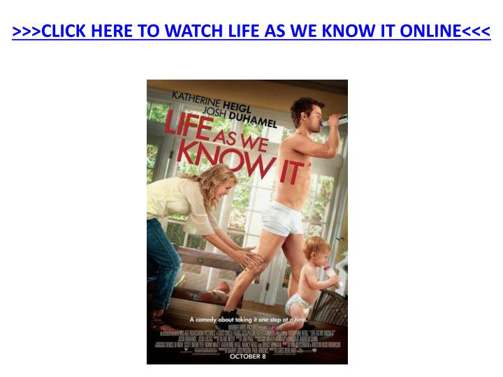 Click here to watch life as we know it online