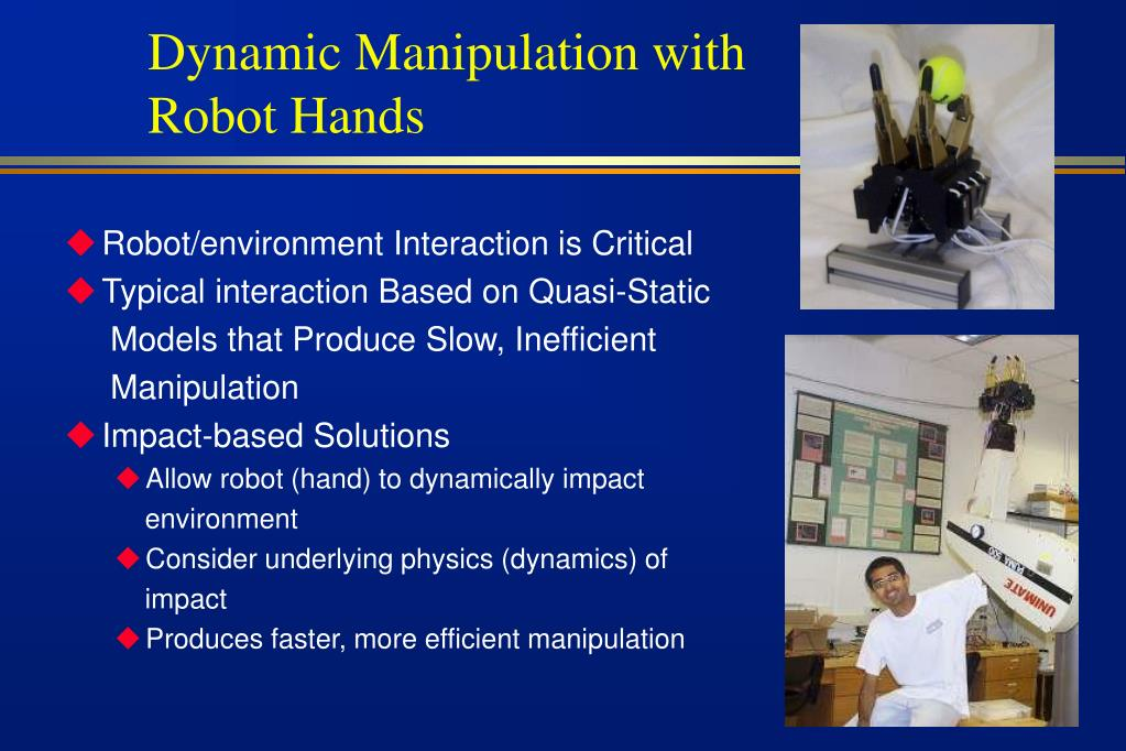 Dynamic Manipulation with Robot Hands