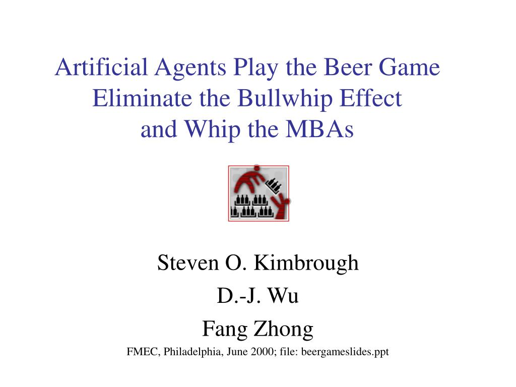 artificial agents play the beer game eliminate the bullwhip effect and whip the mbas l.