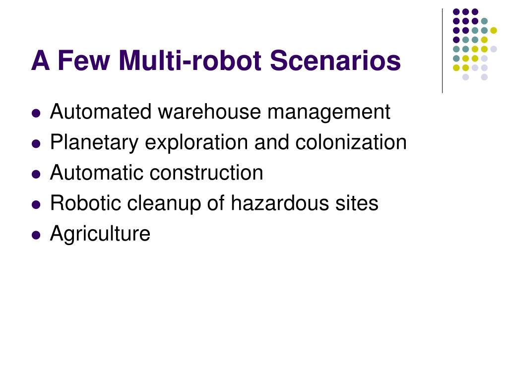 A Few Multi-robot Scenarios