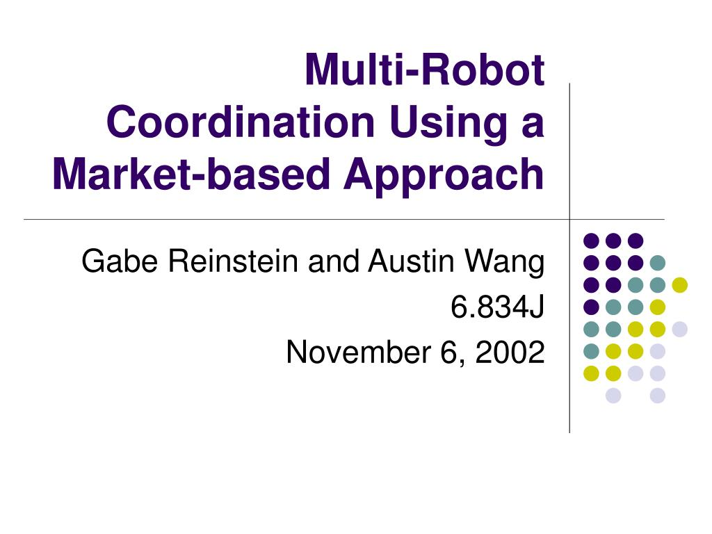 multi robot coordination using a market based approach l.
