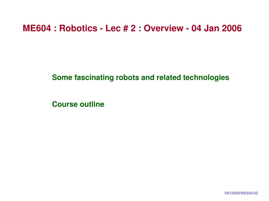me604 robotics lec 2 overview 04 jan 2006 l.