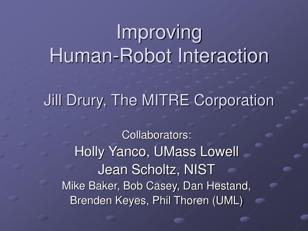 improving human robot interaction jill drury the mitre corporation l.