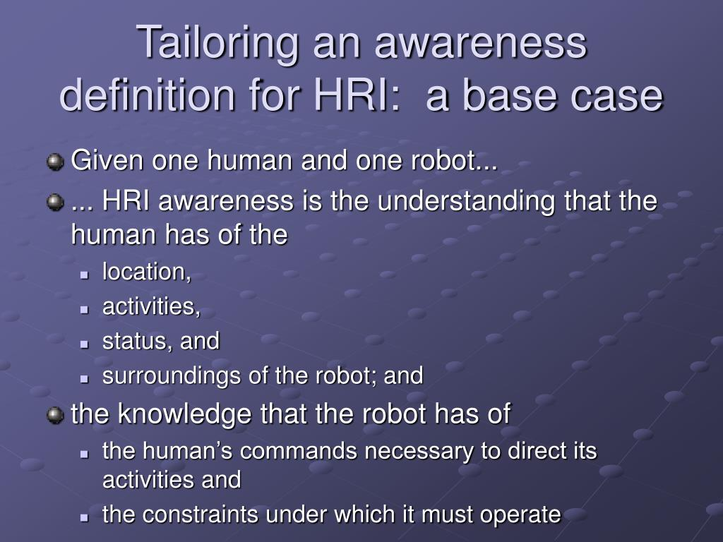 Tailoring an awareness definition for HRI:  a base case