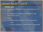 dental waxes cont d