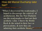 how did marcel duchamp later feel
