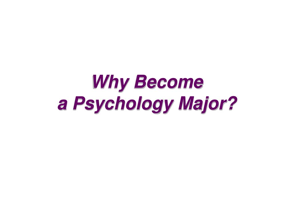why become a psychology major l.