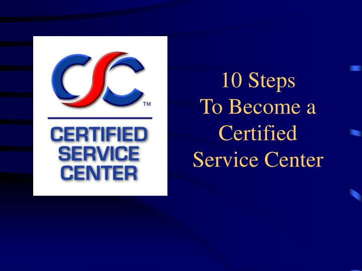 10 steps to become a certified service center n.