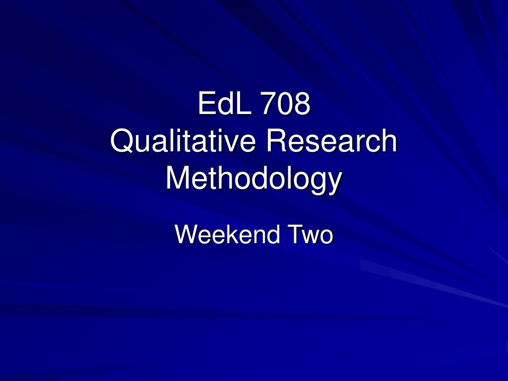 edl 708 qualitative research methodology l.
