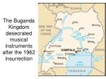 the buganda kingdom desecrated musical instruments after the 1962 insurrection