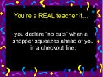 you re a real teacher if