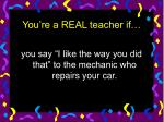 you re a real teacher if13
