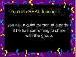 you re a real teacher if20
