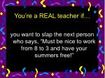 you re a real teacher if24