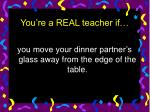 you re a real teacher if3
