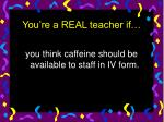 you re a real teacher if33