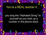 you re a real teacher if4