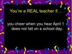 you re a real teacher if6