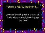 you re a real teacher if7
