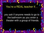 you re a real teacher if9