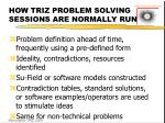how triz problem solving sessions are normally run
