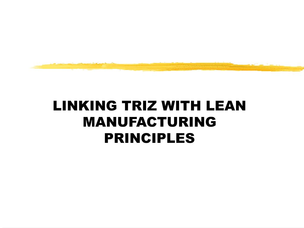 LINKING TRIZ WITH LEAN MANUFACTURING PRINCIPLES