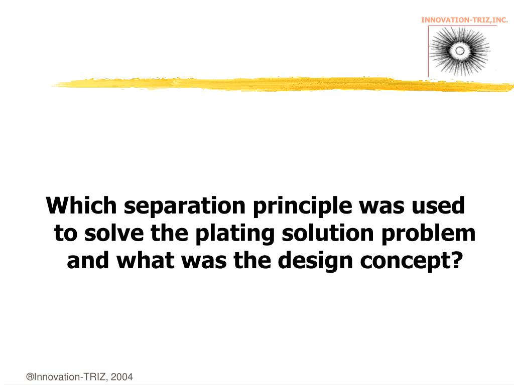 Which separation principle was used to solve the plating solution problem and what was the design concept?