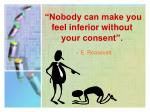 nobody can make you feel inferior without your consent