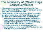 the peculiarity of maximizing consequentialism